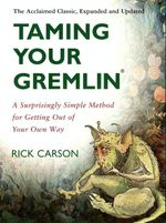 Taming Your Gremlin : A Surprisingly Simple Method for Getting Out of Your Own Way - Rick Carson