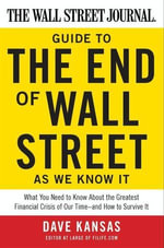 The Wall Street Journal Guide to the End of Wall Street as We Know It : What You Need to Know About the Greatest Financial Crisis of Our Time--and How to Survive It - Dave Kansas
