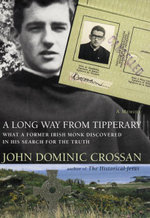 A Long Way from Tipperary : What a Former Monk Discovered in His Search for the Truth - John Dominic Crossan