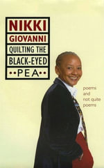 Quilting the Black-Eyed Pea : Poems and Not Quite Poems - Nikki Giovanni