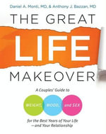 The Great Life Makeover : Weight, Mood, and Sex - Daniel Monti, M.D.