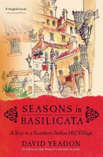 Seasons in Basilicata : A Year in a Southern Italian Hill Village - David Yeadon