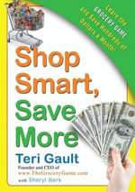 Shop Smart, Save More : Learn The Grocery Game and Save Hundreds of Dollars a Month - Teri Gault