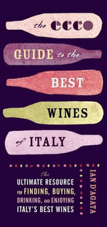 The Ecco Guide to the Best Wines of Italy : The Ultimate Resource for Finding, Buying, Drinking, and Enjoying Italy's Best Wines - Ian D'Agata