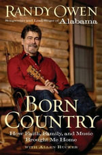 Born Country : How Faith, Family, and Music Brought Me Home - Randy Owen