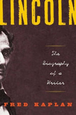 Lincoln : The Biography of a Writer - Fred Kaplan