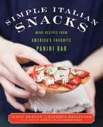 Simple Italian Snacks : More Recipes from America's Favorite Panini Bar - Jason Denton