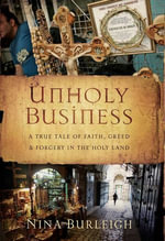 Unholy Business : A True Tale of Faith, Greed and Forgery in the Holy Land - Nina Burleigh