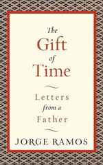 The Gift of Time : Letters from a Father - Jorge Ramos