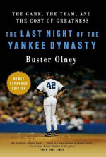 The Last Night of the Yankee Dynasty New Edition : The Game, the Team, and the Cost of Greatness - Buster Olney