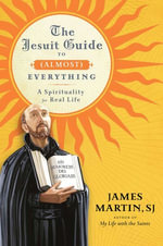 The Jesuit Guide to (Almost) Everything : A Spirituality for Real Life - James Martin