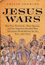 Jesus Wars : How Four Patriarchs, Three Queens, and Two Emperors Decided What Christians Would Believe for the Next 1,500 Years - John Philip Jenkins