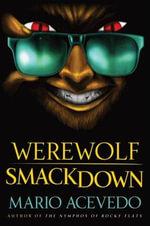 Werewolf Smackdown : A Novel - Mario Acevedo
