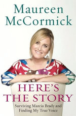 Here's the Story : Surviving Marcia Brady and Finding My True Voice - Maureen McCormick
