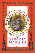 A Lion Among Men : Volume Three in The Wicked Years - Gregory Maguire