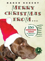 Merry Christmas from . . . : 150 Christmas Cards You Wish You'd Received - Karen Robert