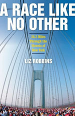 A Race Like No Other : 26.2 Miles Through the Streets of New York - Liz Robbins