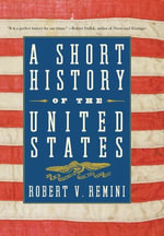 A Short History of the United States : From the Arrival of Native American Tribes to the Obama Presidency - Robert V. Remini