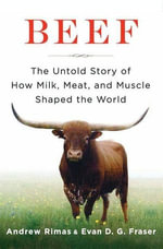 Beef : The Untold Story of How Milk, Meat, and Muscle Shaped the World - Andrew Rimas