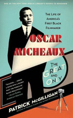 Oscar Micheaux : The Great and Only - Patrick McGilligan