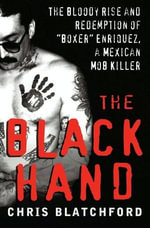 The Black Hand : The Bloody Rise and Redemption of