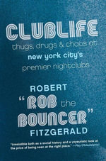 Clublife : Thugs, Drugs, and Chaos at New York City's Premier Nightclubs - Rob the Bouncer