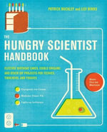 The Hungry Scientist Handbook : Electric Birthday Cakes, Edible Origami, and Other DIY Projects for Techies, Tinkerers, and Foodies - Patrick Buckley