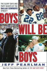 Boys Will Be Boys : The Glory Days and Party Nights of the Dallas Cowboys Dynasty - Jeff Pearlman