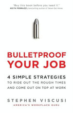 Bulletproof Your Job : 4 Simple Strategies to Ride Out the Rough Times and Come Out On Top at Work - Stephen Viscusi