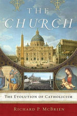 The Church : The Evolution of Catholicism - Richard P. McBrien