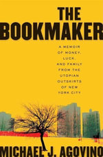 The Bookmaker : A Memoir of Money, Luck, and Family from the Utopian Outskirts of New York City - Michael J. Agovino