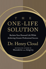 The One-Life Solution : Reclaim Your Personal Life While Achieving Greater Professional Success - Henry Cloud