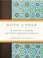 Note to Self : On Keeping a Journal and Other Dangerous Pursuits - Samara O'Shea