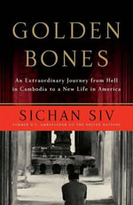 Golden Bones : An Extraordinary Journey from Hell in Cambodia to a New Life in America - Sichan Siv