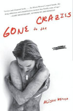 Gone to the Crazies : A Memoir - Alison Weaver