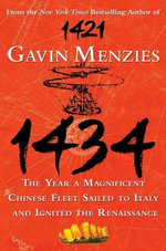 1434 : The Year a Magnificent Chinese Fleet Sailed to Italy and Ignited the Renaissance - Gavin Menzies