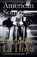 American Son : My Story - Oscar De La Hoya