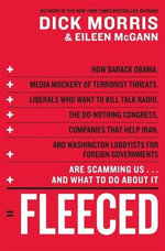 Fleeced : How Barack Obama, Media Mockery of Terrorist Threats, Liberals Who Want to Kill Talk Radio, the Self-Serving Congress, Companies That Help Iran, and Washington Lobbyists for Foreign Governments Are Scamming Us...and What to Do About It - Dick Morris
