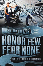 Honor Few, Fear None : The Life and Times of a Mongol - Ruben Cavazos