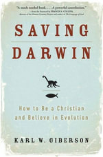 Saving Darwin : How to Be a Christian and Believe in Evolution - Karl Giberson