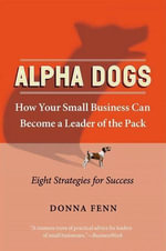 Alpha Dogs : How Your Small Business Can Become a Leader of the Pack - Donna Fenn