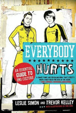 Everybody Hurts : An Essential Guide to Emo Culture - Trevor Kelley