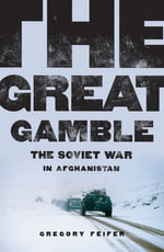 The Great Gamble : The Soviet War in Afghanistan - Gregory Feifer