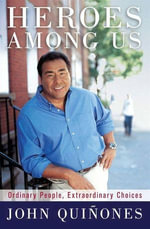 Heroes Among Us : Ordinary People, Extraordinary Choices - John Quinones