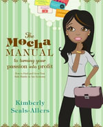 The Mocha Manual to Turning Your Passion into Profit : How to Find and Grow Your Side Hustle in Any Economy - Kimberly Seals-Allers