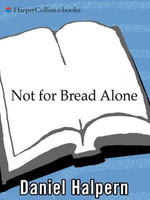 Not for Bread Alone : Writers on Food, Wine, and the Art of Eating - Dan Halpern