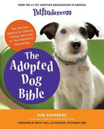 Petfinder.com The Adopted Dog Bible : Your One-Stop Resource for Choosing, Training, and Caring for Your Sheltered or Rescued Dog - Petfinder.com