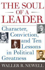The Soul of a Leader : Character, Conviction, and Ten Lessons in Political Greatness - Waller R. Newell