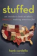 Stuffed : An Insider's Look at Who's (Really) Making America Fat - Hank Cardello