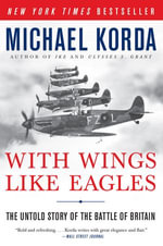 With Wings Like Eagles : A History of the Battle of Britain - Michael Korda